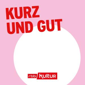 Podcast Kurz und gut | rbbKultur