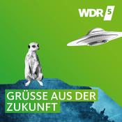 Podcast WDR 5 Neugier genügt – Grüße aus der Zukunft