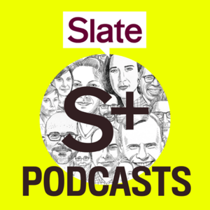 Podcast Slate Plus Podcasts
