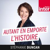 Podcast France Inter - Autant En Emporte L'Histoire