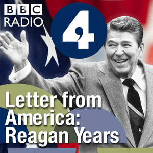 Podcast Letter from America by Alistair Cooke: The Reagan Years (1981-1988)