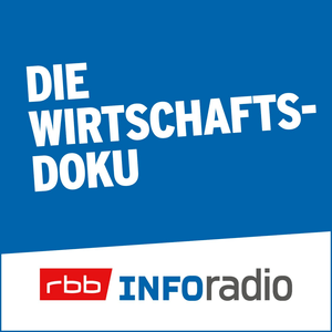 Podcast Die Wirtschaftsdoku | Inforadio - Besser informiert.
